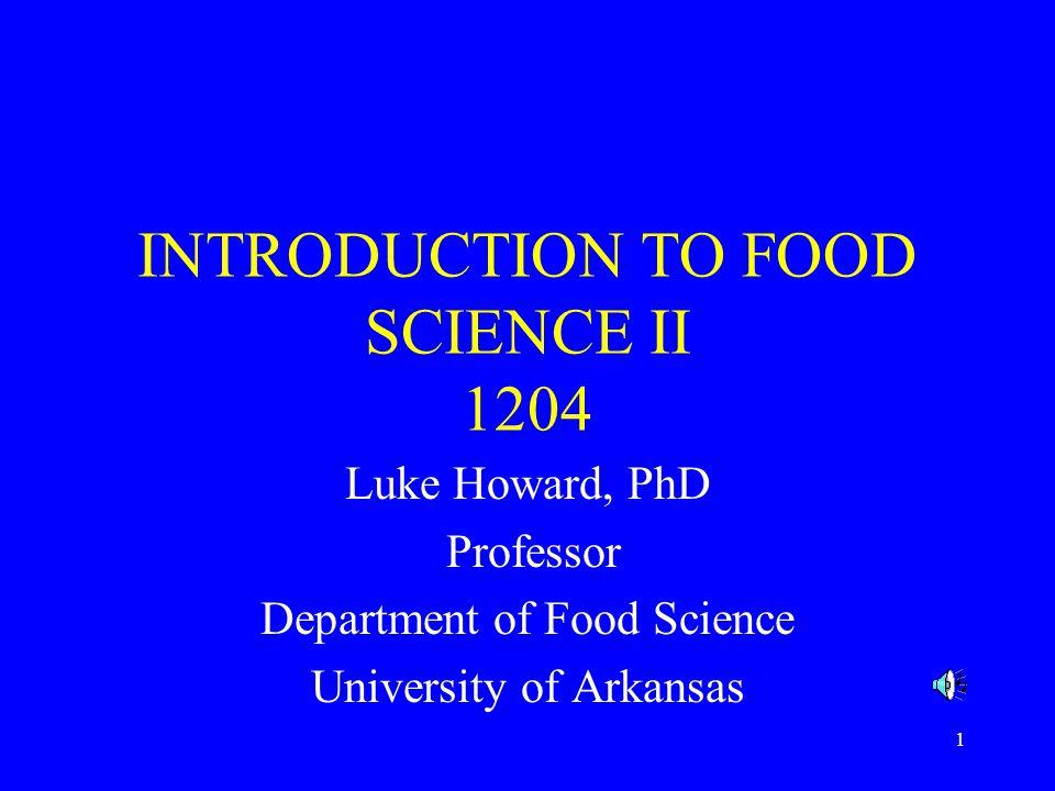 1 INTRODUCTION TO FOOD SCIENCE II 1204 Luke Howard, PhD Professor Department of Food Science University of Arkansas