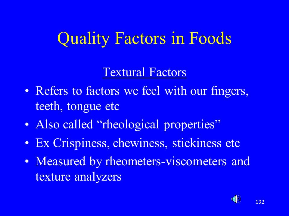 """132 Quality Factors in Foods Textural Factors Refers to factors we feel with our fingers, teeth, tongue etc Also called """"rheological properties"""" Ex Cr"""