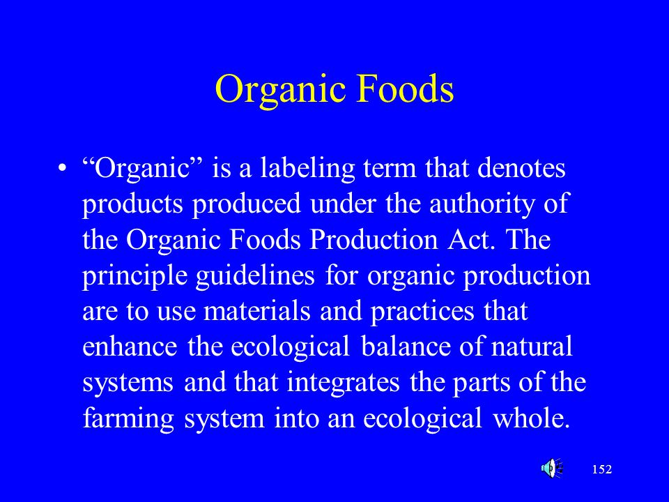 """152 Organic Foods """"Organic"""" is a labeling term that denotes products produced under the authority of the Organic Foods Production Act. The principle g"""