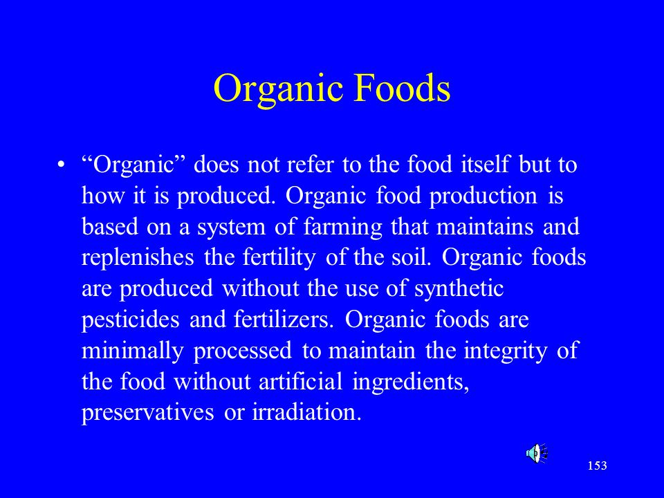 """153 Organic Foods """"Organic"""" does not refer to the food itself but to how it is produced. Organic food production is based on a system of farming that"""