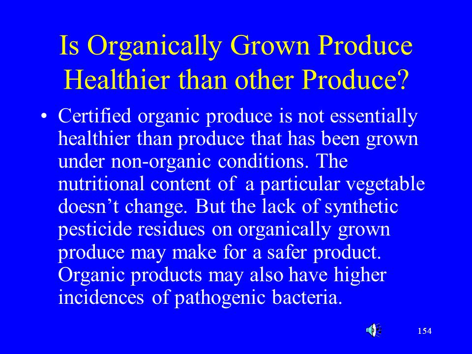 154 Is Organically Grown Produce Healthier than other Produce? Certified organic produce is not essentially healthier than produce that has been grown