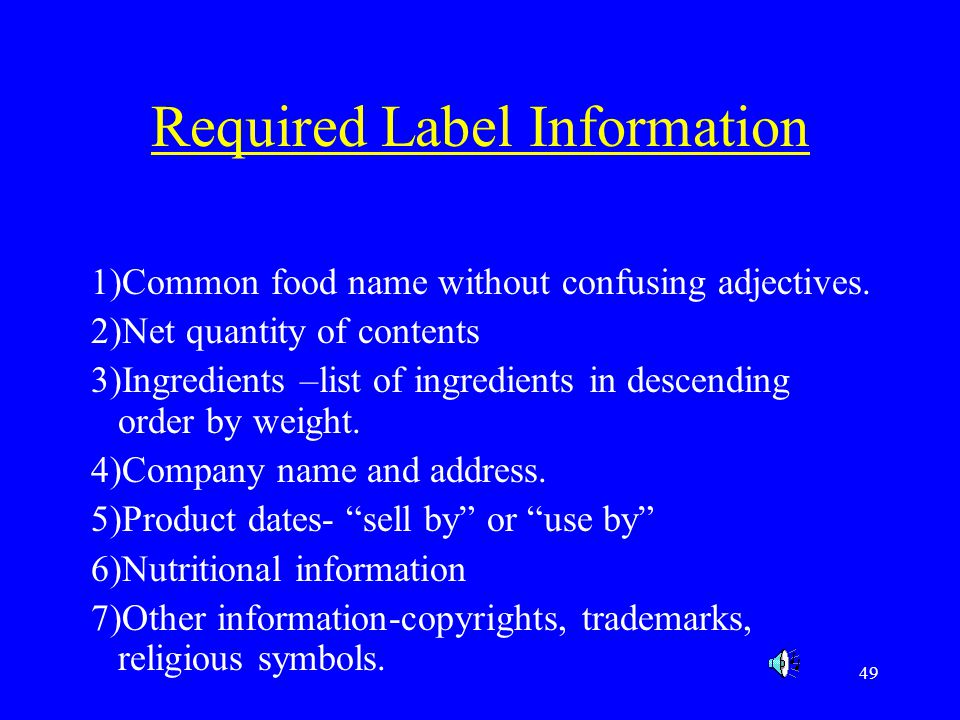 49 Required Label Information 1)Common food name without confusing adjectives. 2)Net quantity of contents 3)Ingredients –list of ingredients in descen