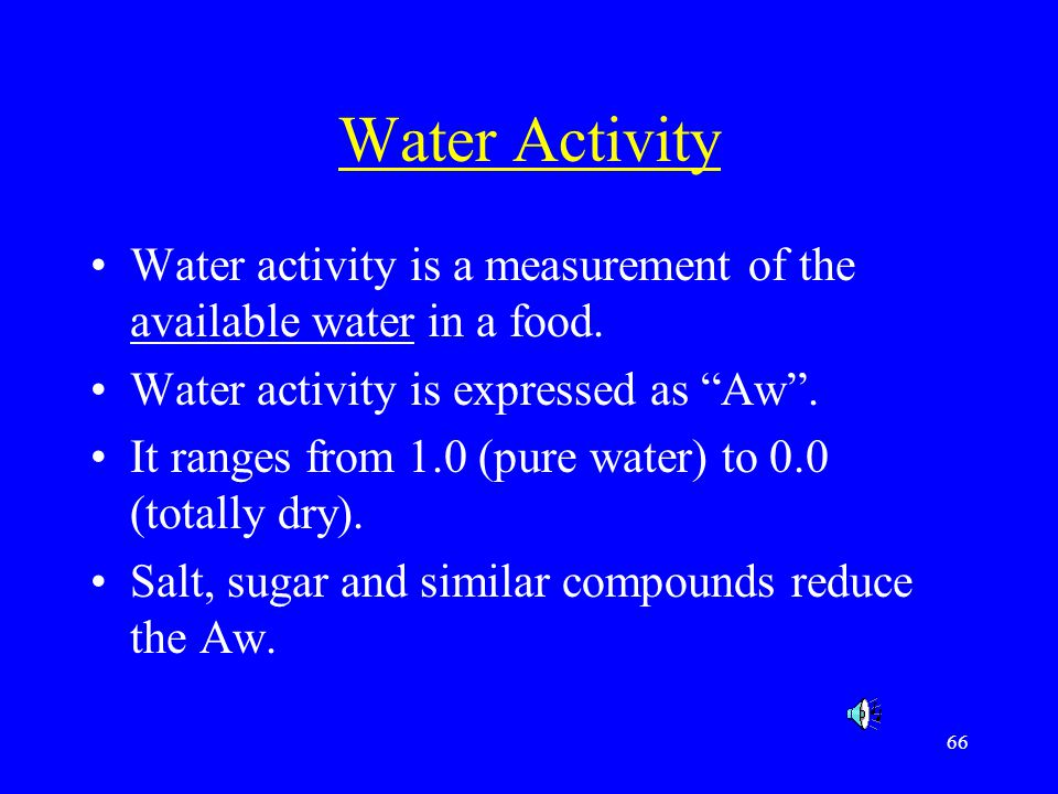 """66 Water Activity Water activity is a measurement of the available water in a food. Water activity is expressed as """"Aw"""". It ranges from 1.0 (pure wate"""
