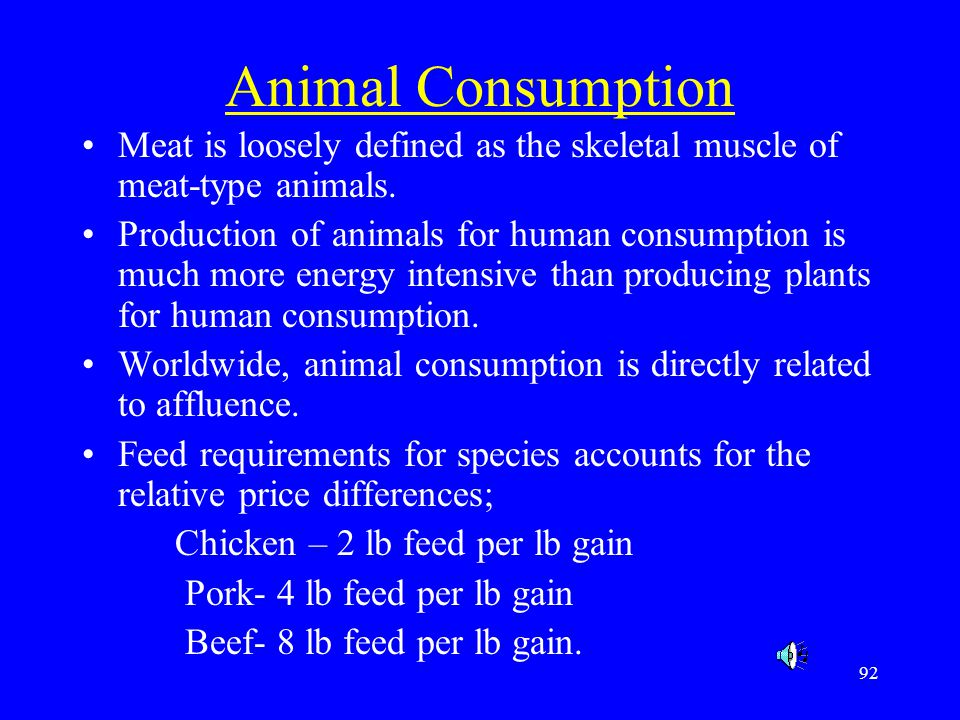 92 Animal Consumption Meat is loosely defined as the skeletal muscle of meat-type animals. Production of animals for human consumption is much more en