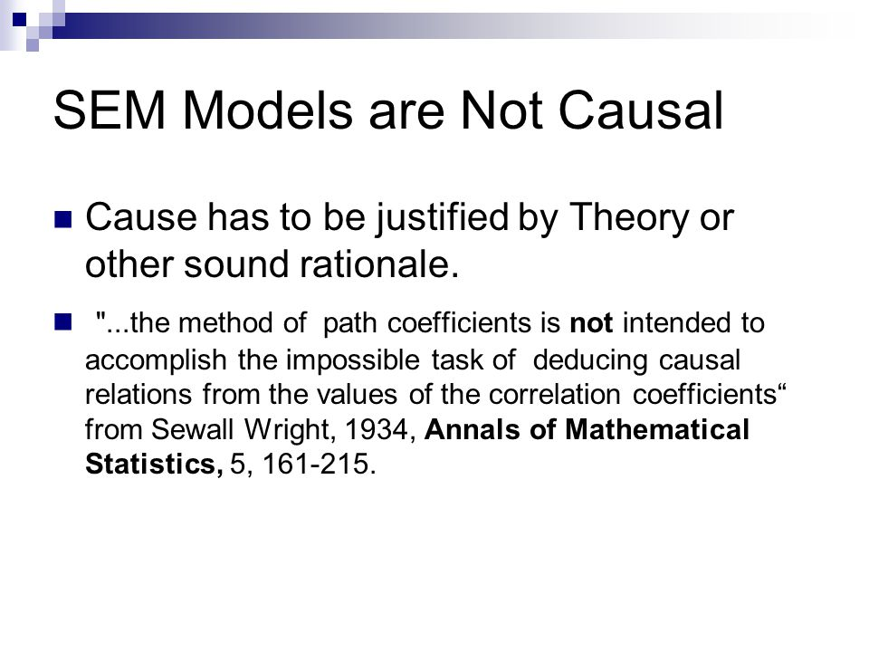 SEM Models are Not Causal Cause has to be justified by Theory or other sound rationale.