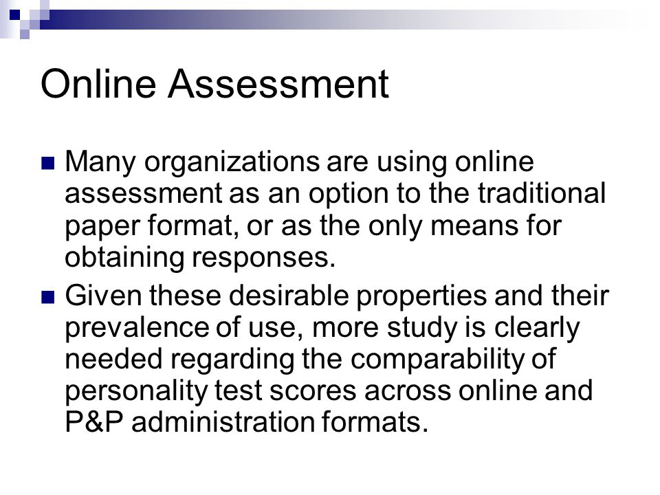 Online Assessment Many organizations are using online assessment as an option to the traditional paper format, or as the only means for obtaining responses.