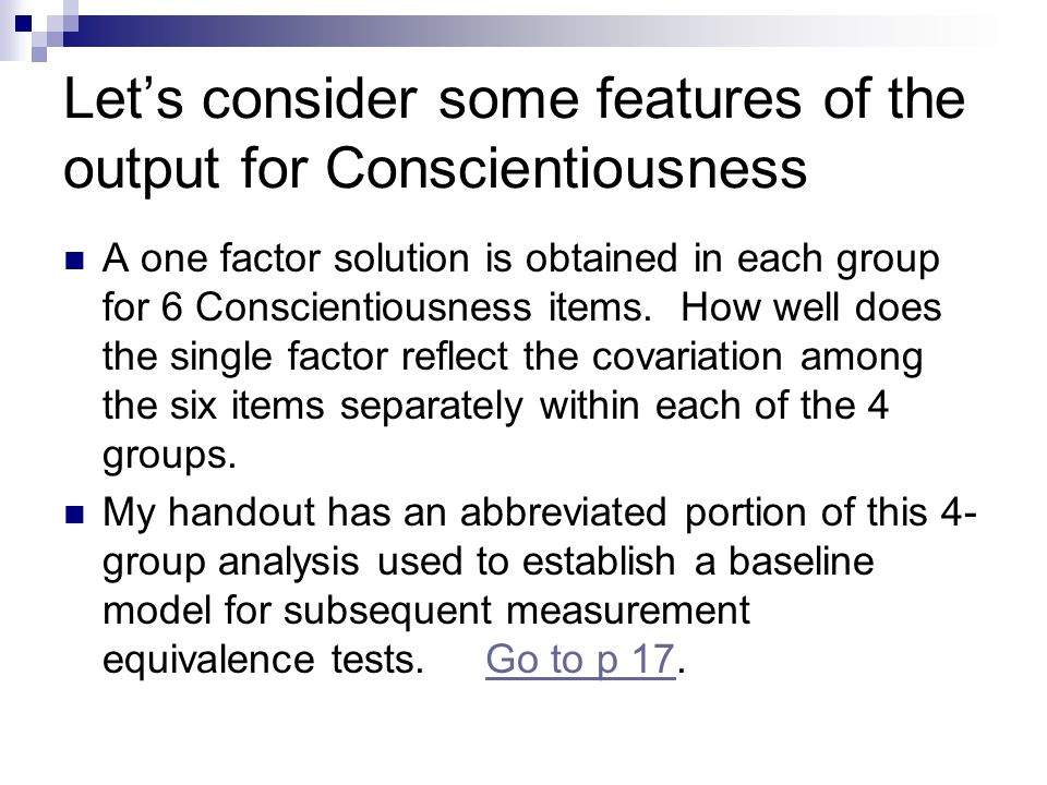 Let's consider some features of the output for Conscientiousness A one factor solution is obtained in each group for 6 Conscientiousness items.