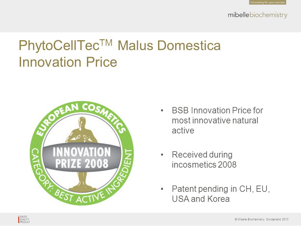 © Mibelle Biochemistry, Switzerland 2010 PhytoCellTec TM Malus Domestica Innovation Price BSB Innovation Price for most innovative natural active Rece