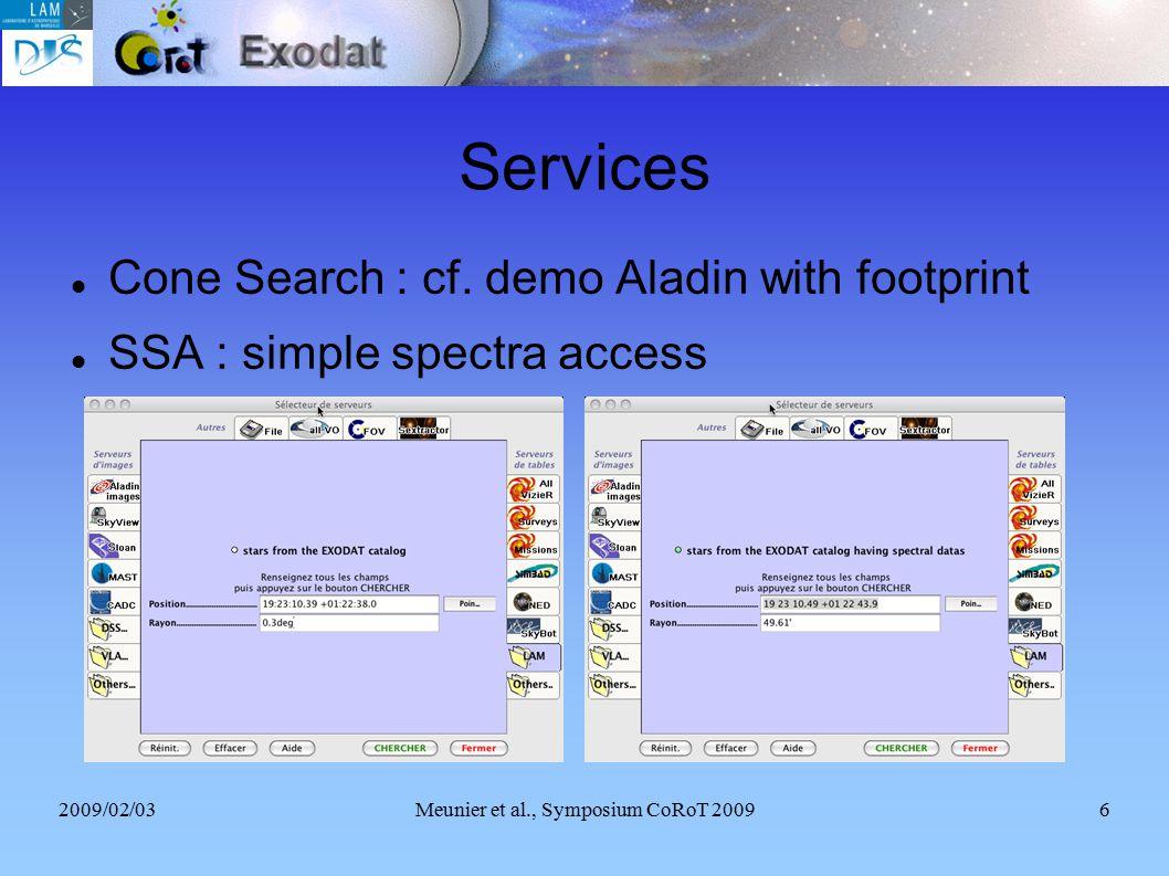 2009/02/03Meunier et al., Symposium CoRoT 20096 Services Cone Search : cf. demo Aladin with footprint SSA : simple spectra access
