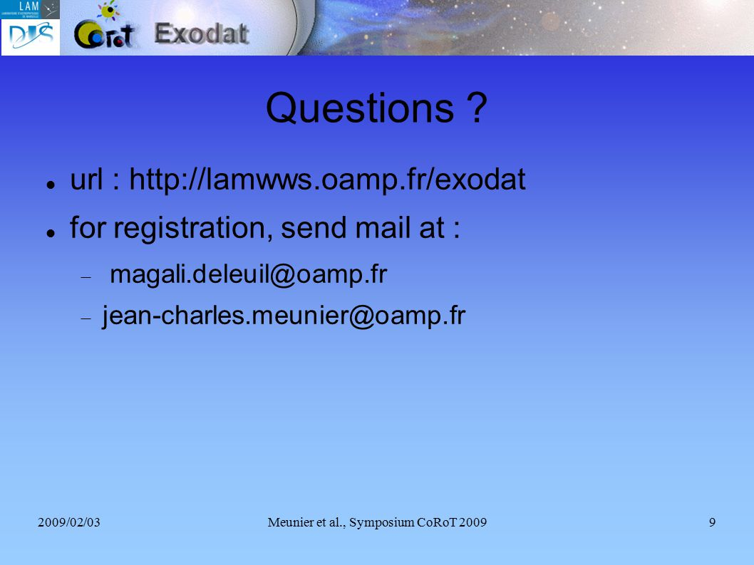2009/02/03Meunier et al., Symposium CoRoT 20099 Questions ? url : http://lamwws.oamp.fr/exodat for registration, send mail at :  magali.deleuil@oamp.