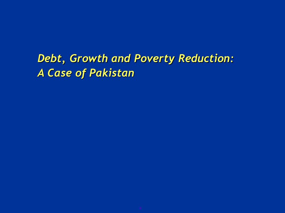 0 Debt, Growth and Poverty Reduction: A Case of Pakistan