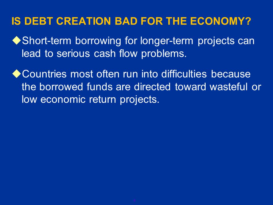 6 IS DEBT CREATION BAD FOR THE ECONOMY.