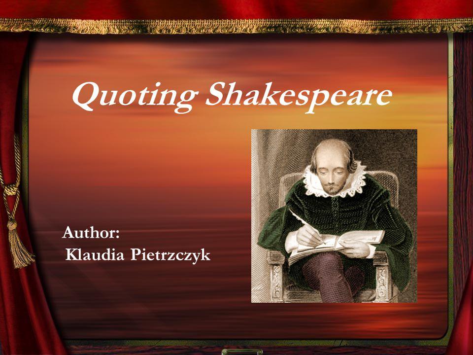 Quoting Shakespeare Author: Klaudia Pietrzczyk