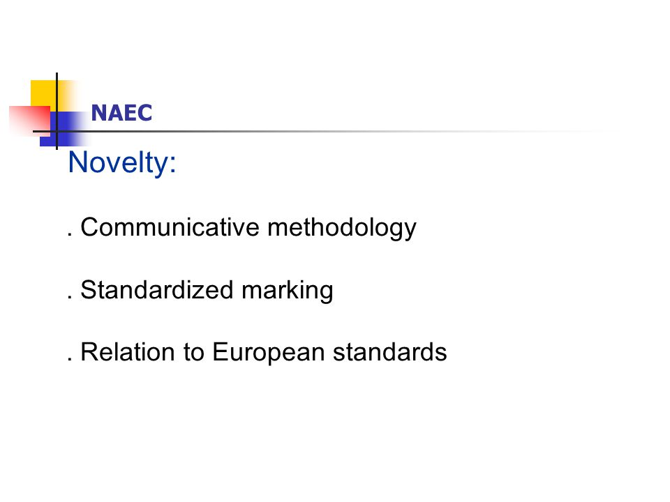Novelty:. Communicative methodology. Standardized marking. Relation to European standards NAEC