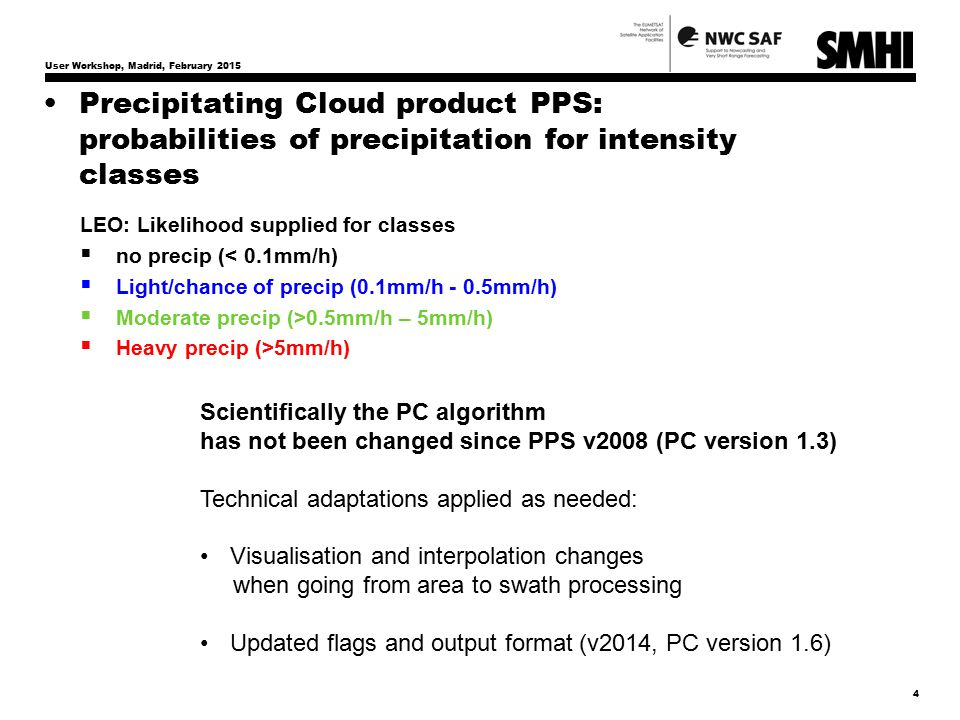 5 NWCSAF PPS Precipitating Clouds algorithm outline  AMSU-B/MHS estimate of precipitation likelihood based on scattering signature SI=Tb89 - Tb150 – corrections(θ)  For MHS (NOAA18… and METOP) the 157GHZ channel is corrected to simulate 150GHZ behaviour with help of RTM calculations.