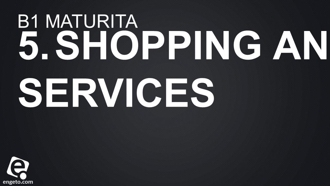 engeto.com B1 MATURITA 5. SHOPPING AND SERVICES