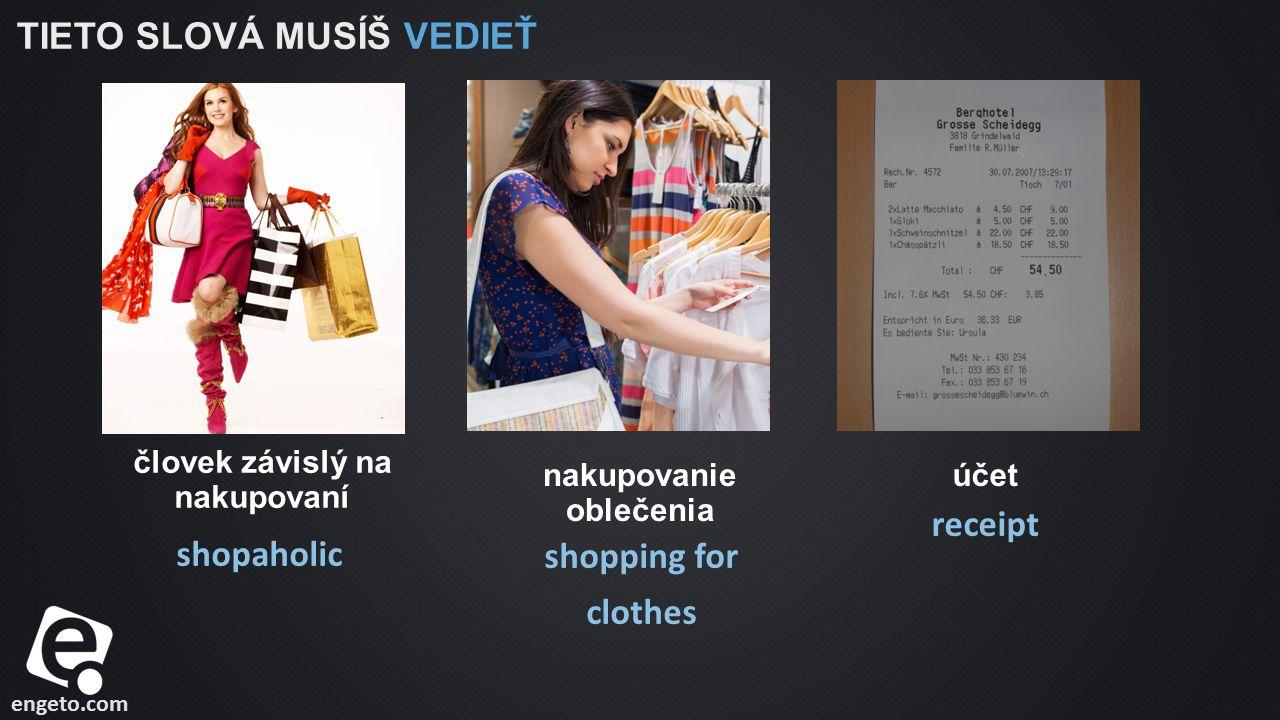 engeto.com TIETO SLOVÁ MUSÍŠ VEDIEŤ shopaholic človek závislý na nakupovaní shopping for clothes nakupovanie oblečenia receipt účet