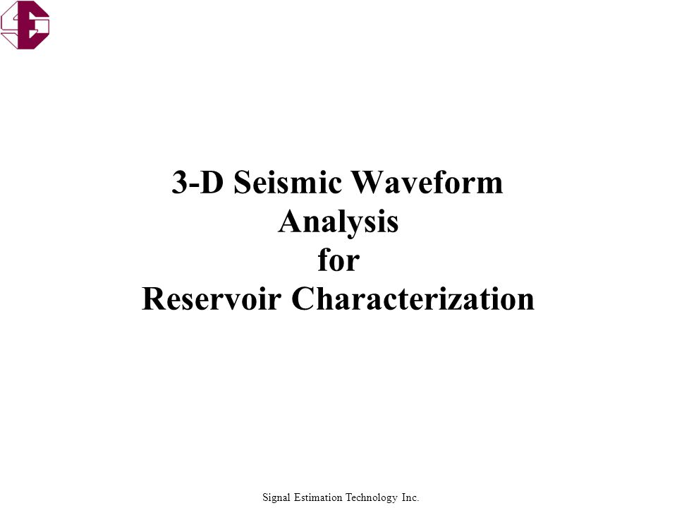 Signal Estimation Technology Inc. 3-D Seismic Waveform Analysis for Reservoir Characterization