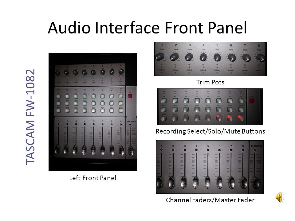 Audio Interface Front Panel TASCAM FW-1082 Left Front Panel Trim Pots Recording Select/Solo/Mute Buttons Channel Faders/Master Fader