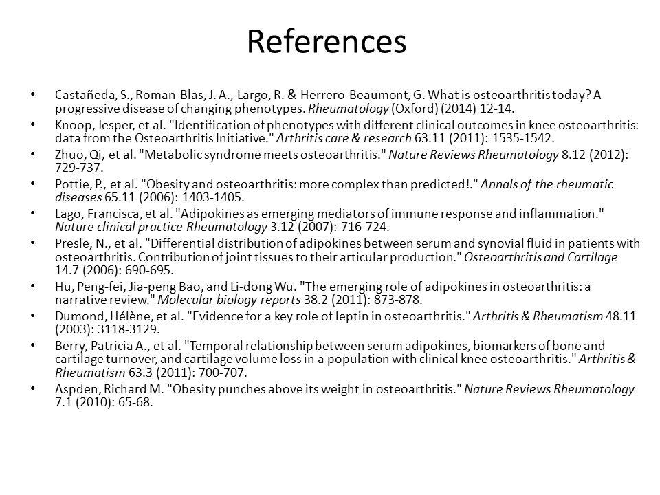 References Castañeda, S., Roman-Blas, J. A., Largo, R. & Herrero-Beaumont, G. What is osteoarthritis today? A progressive disease of changing phenotyp