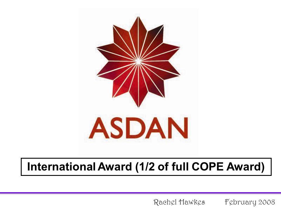 International Award (1/2 of full COPE Award) Rachel Hawkes February 2008