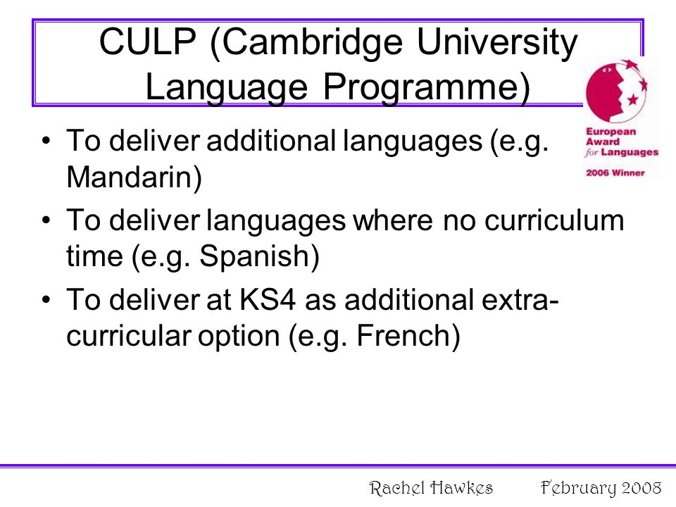 CULP (Cambridge University Language Programme) To deliver additional languages (e.g.