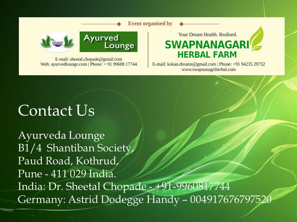 Contact Us Ayurveda Lounge B1/4 Shantiban Society, Paud Road, Kothrud, Pune - 411 029 India. India: Dr. Sheetal Chopade - +91-9960817744 Germany: Astr