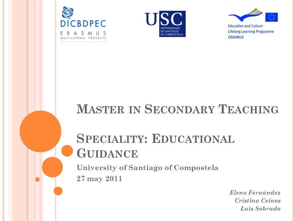 M ASTER IN S ECONDARY T EACHING S PECIALITY : E DUCATIONAL G UIDANCE University of Santiago of Compostela 27 may 2011 Elena Fernández Cristina Ceinos Luis Sobrado