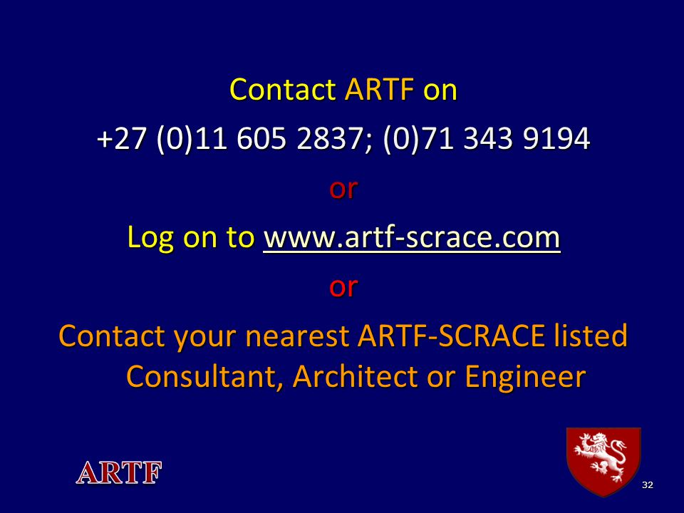 Contact ARTF on +27 (0)11 605 2837; (0)71 343 9194 or Log on to www.artf-scrace.com www.artf-scrace.com or Contact your nearest ARTF-SCRACE listed Consultant, Architect or Engineer 32