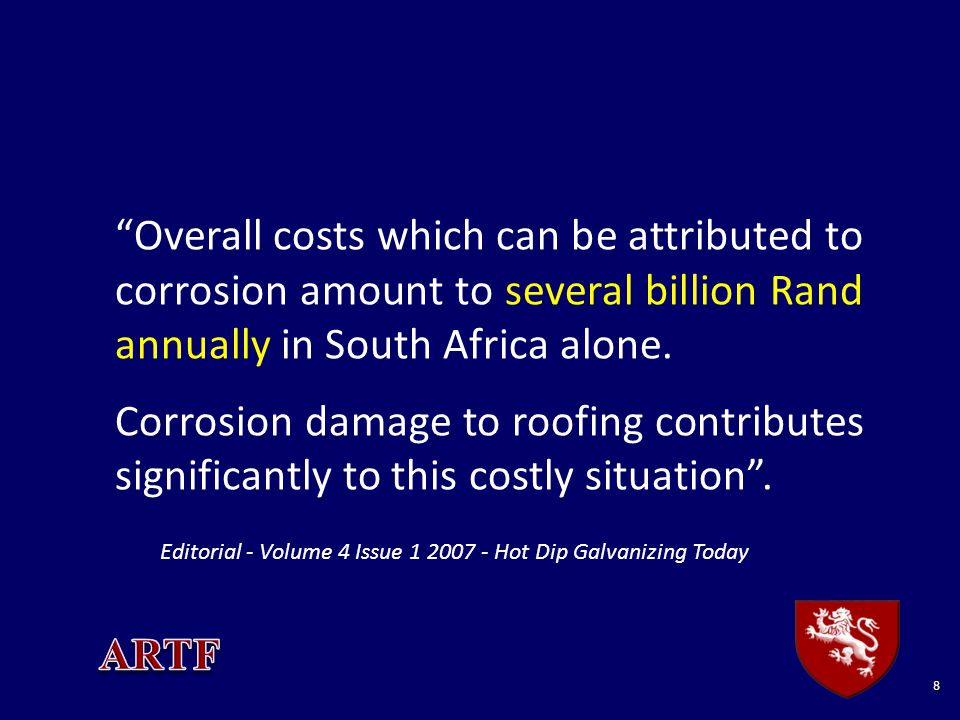 8 Overall costs which can be attributed to corrosion amount to several billion Rand annually in South Africa alone.