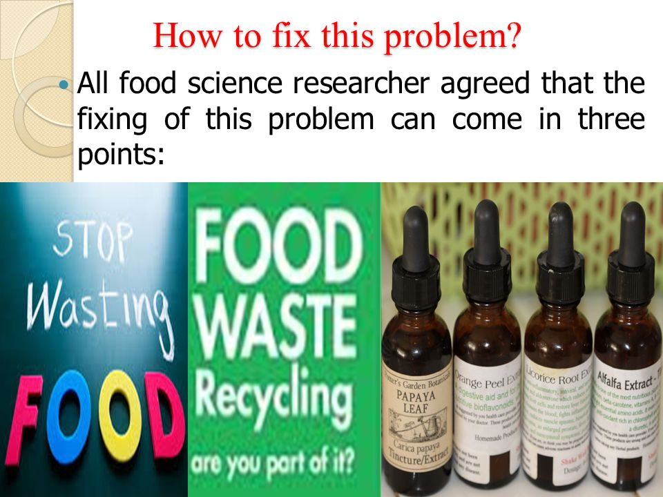 How to fix this problem? All food science researcher agreed that the fixing of this problem can come in three points: