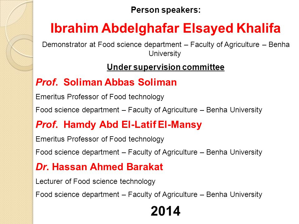 Person speakers: Ibrahim Abdelghafar Elsayed Khalifa Demonstrator at Food science department – Faculty of Agriculture – Benha University Under supervi