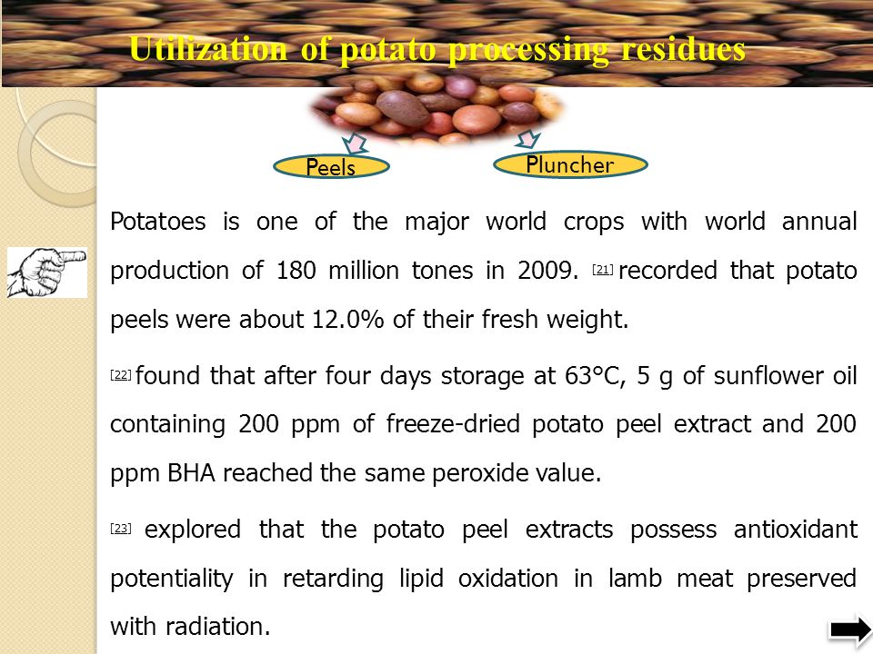 Utilization of potato processing residues Potatoes is one of the major world crops with world annual production of 180 million tones in 2009. [21] rec