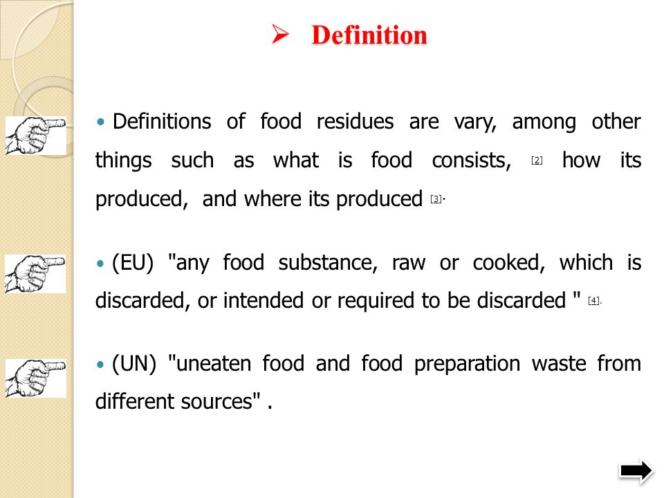  Definition Definitions of food residues are vary, among other things such as what is food consists, [2] how its produced, and where its produced [3]