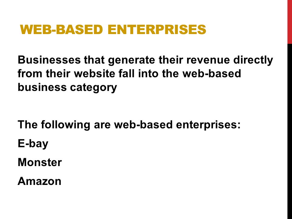 WEB-BASED ENTERPRISES Businesses that generate their revenue directly from their website fall into the web-based business category The following are w
