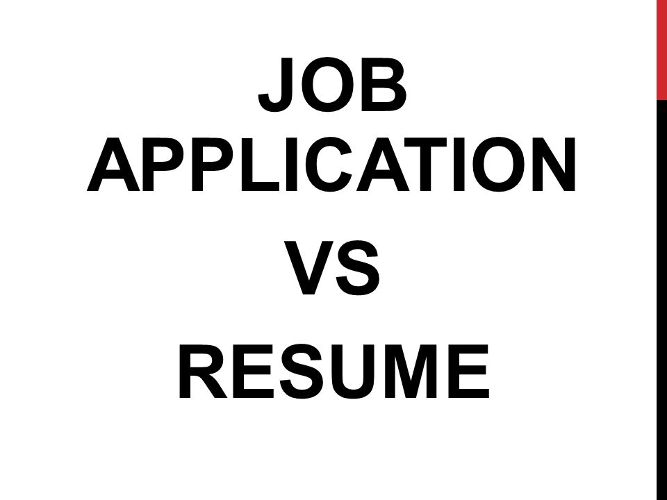 JOB APPLICATION VS RESUME