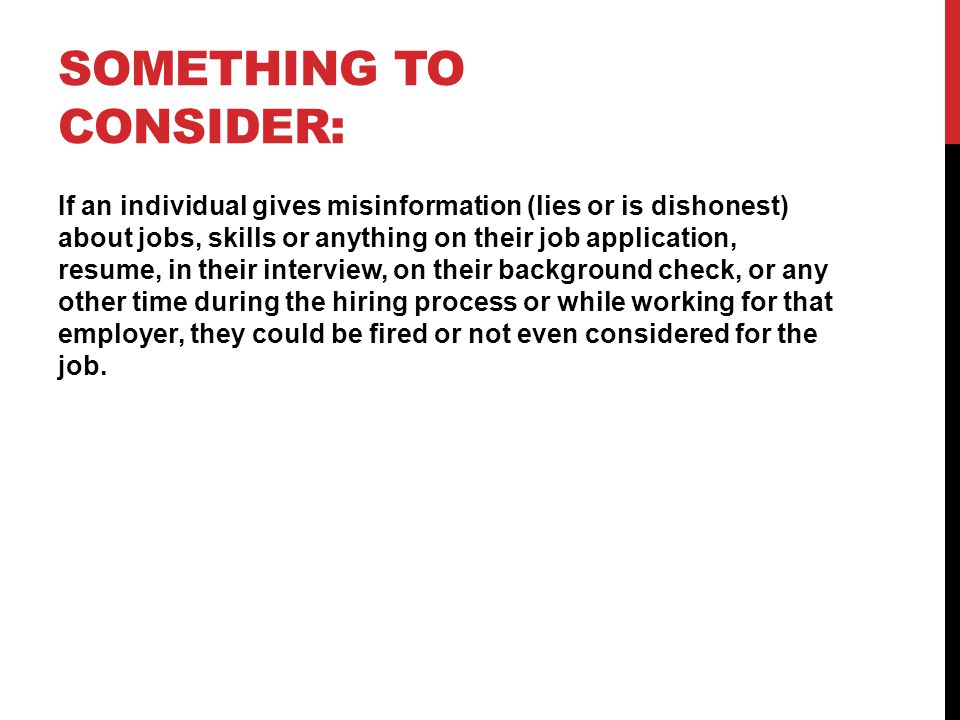 SOMETHING TO CONSIDER: If an individual gives misinformation (lies or is dishonest) about jobs, skills or anything on their job application, resume, i