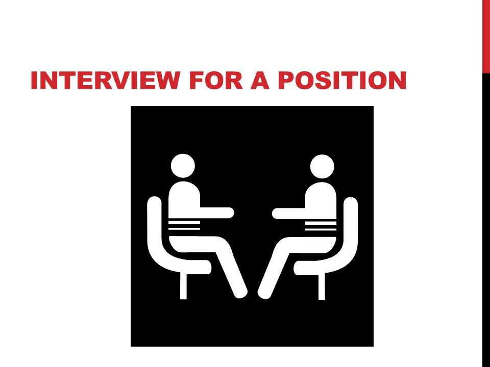 INTERVIEW FOR A POSITION