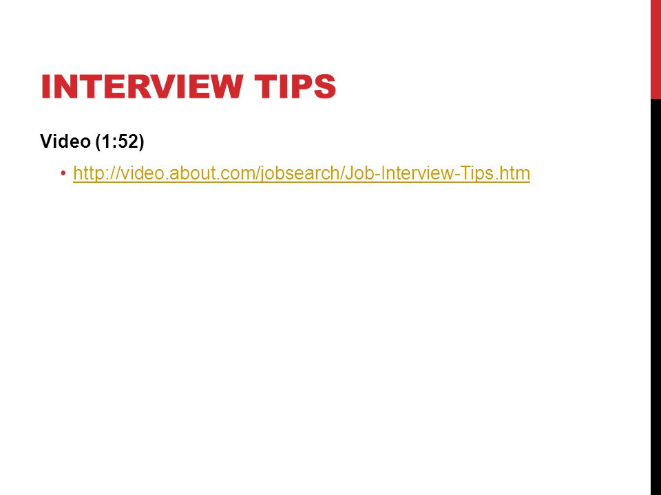 INTERVIEW TIPS Video (1:52) http://video.about.com/jobsearch/Job-Interview-Tips.htm