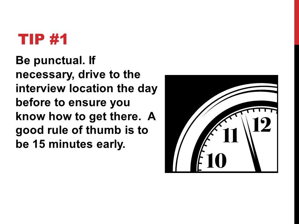TIP #1 Be punctual.
