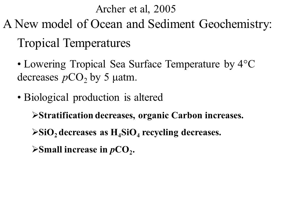 A New model of Ocean and Sediment Geochemistry: Archer et al, 2005 Collapse of the terrestrial biosphere: Reconstructions call for 2-3 x this δ 13 C value.