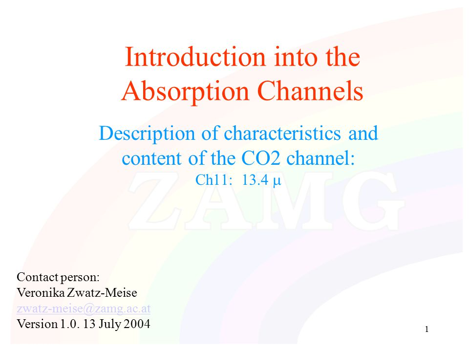 1 Introduction into the Absorption Channels Description of characteristics and content of the CO2 channel: Ch11: 13.4  Contact person: Veronika Zwatz-Meise zwatz-meise@zamg.ac.at Version 1.0.