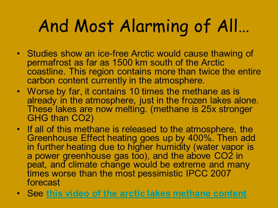 And Most Alarming of All… Studies show an ice-free Arctic would cause thawing of permafrost as far as 1500 km south of the Arctic coastline.