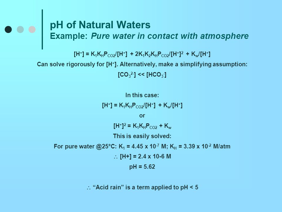 pH of Natural Waters Alkalinity Conservative ions: Ions whose concentrations are not affected by pH (or pressure or temperature; not important variables here) Examples: Ca 2+, Na +, NO 3 -, K +, Cl -, etc.