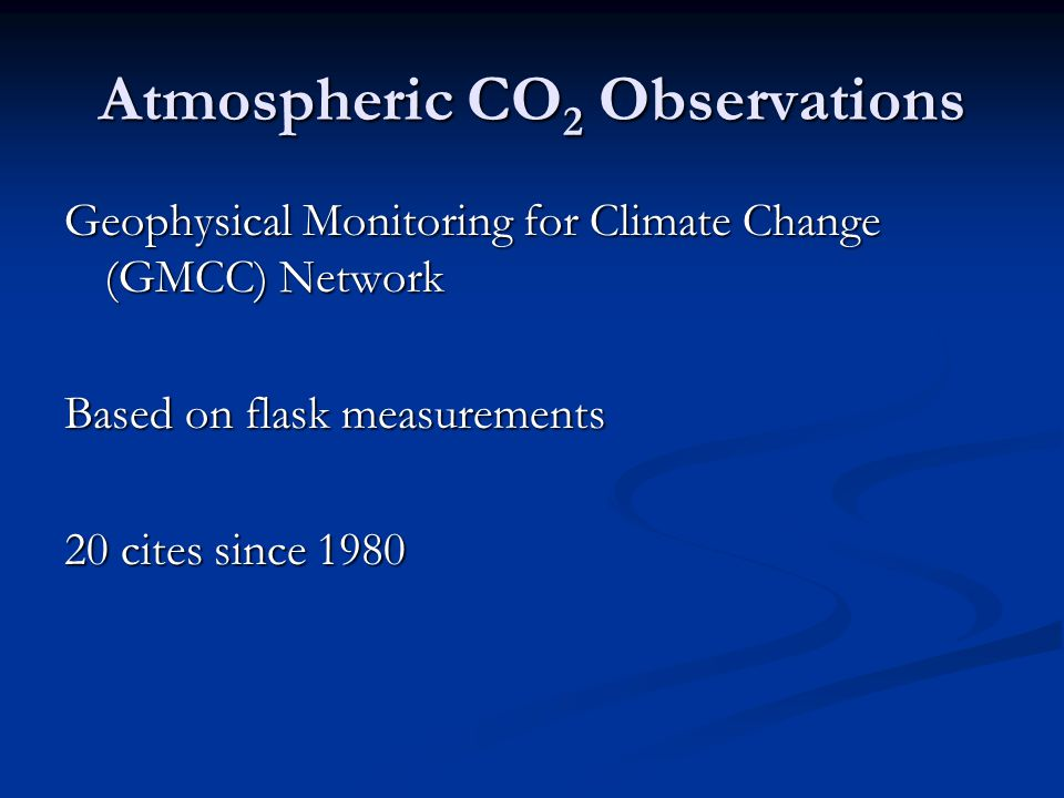 Atmospheric CO 2 Sampling Sites Mountainous Sites (e.g., Mauna Loa) were not used due to difficulty in elevation for the transport models ppm +300 Tans et al., 1990