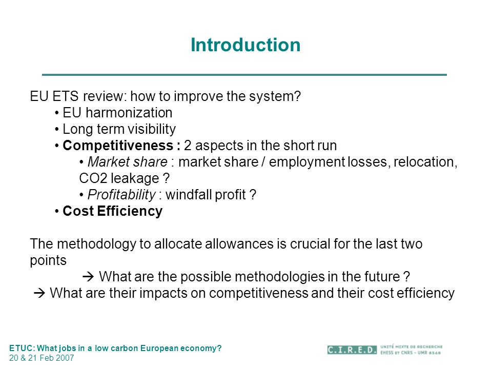 Introduction ETUC: What jobs in a low carbon European economy? 20 & 21 Feb 2007 EU ETS review: how to improve the system? EU harmonization Long term v