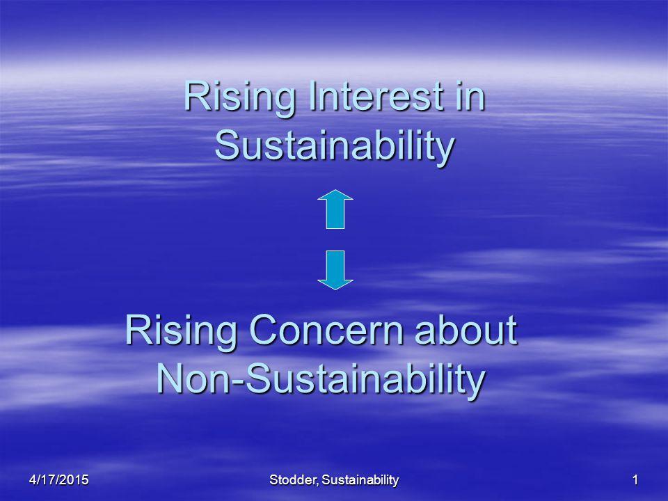 Stodder, Sustainability1 Rising Interest in Sustainability Rising Concern about Non-Sustainability 4/17/2015