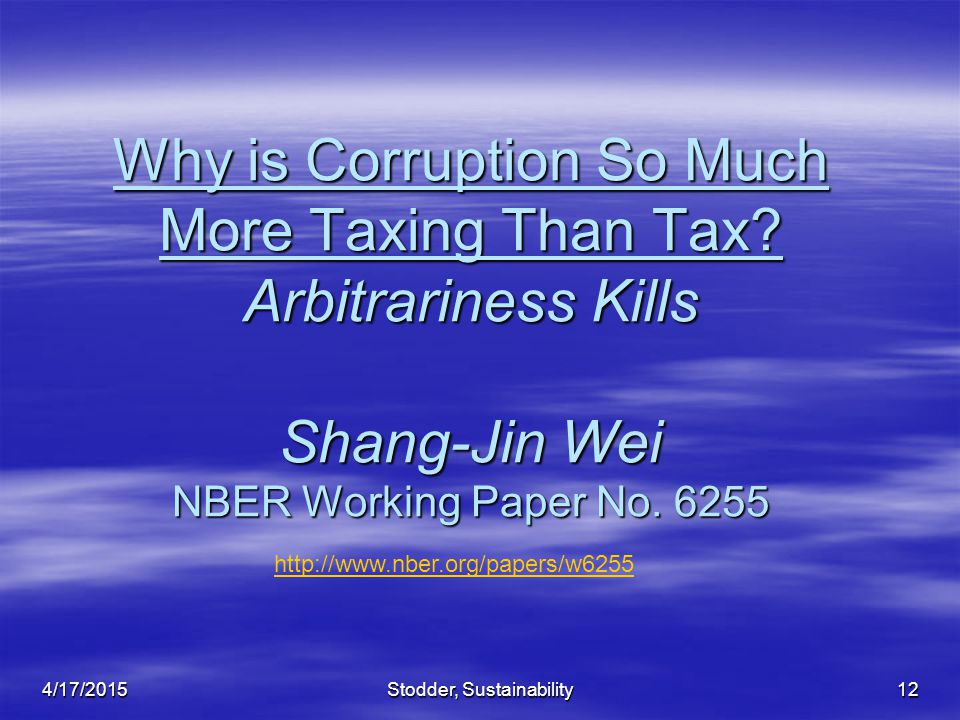 Why is Corruption So Much More Taxing Than Tax? Arbitrariness Kills Shang-Jin Wei NBER Working Paper No. 6255 4/17/2015Stodder, Sustainability12 http: