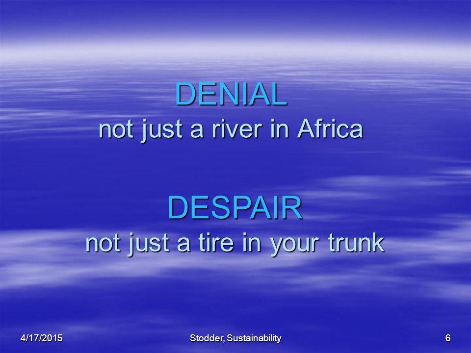 Stodder, Sustainability6 DENIAL not just a river in Africa 4/17/2015