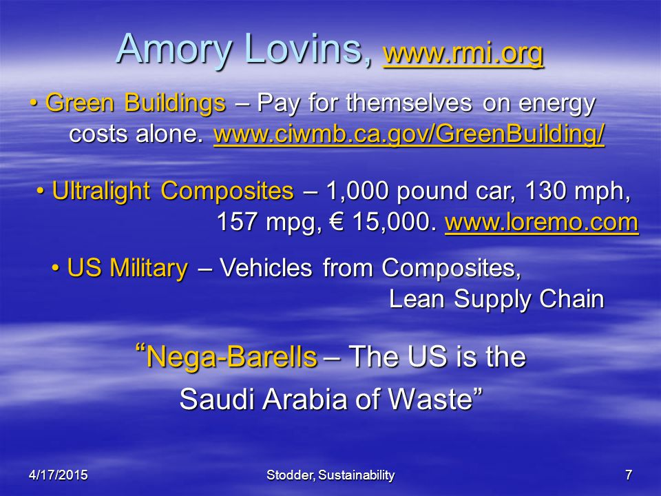 """Stodder, Sustainability7 Amory Lovins, www.rmi.org www.rmi.org """" Nega-Barells – The US is the Saudi Arabia of Waste"""" Green Buildings – Pay for themsel"""